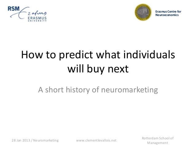 Erasmus Centre for                                                                  Neuroeconomics     How to predict what...