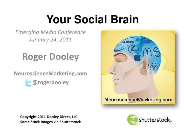 Your Social BrainEmerging Media Conference    January 24, 2011   Roger DooleyNeuroscienceMarketing.com      @rogerdooley  ...