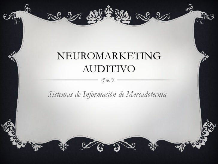 NEUROMARKETING      AUDITIVOSistemas de Información de Mercadotecnia