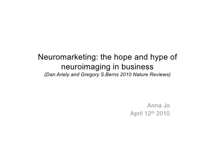 Neuromarketing: the hope and hype of      neuroimaging in business  (Dan Ariely and Gregory S.Berns 2010 Nature Reviews)  ...