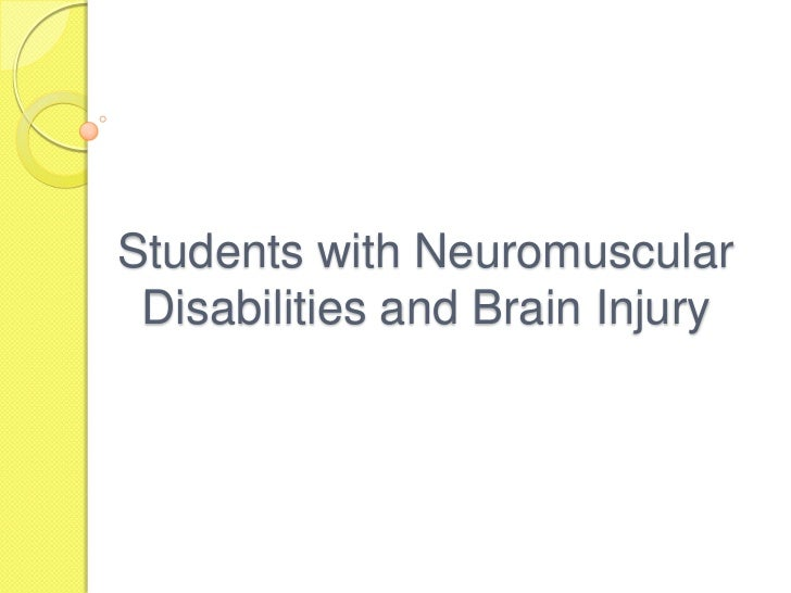 Students with Neuromuscular Disabilities and Brain Injury<br />