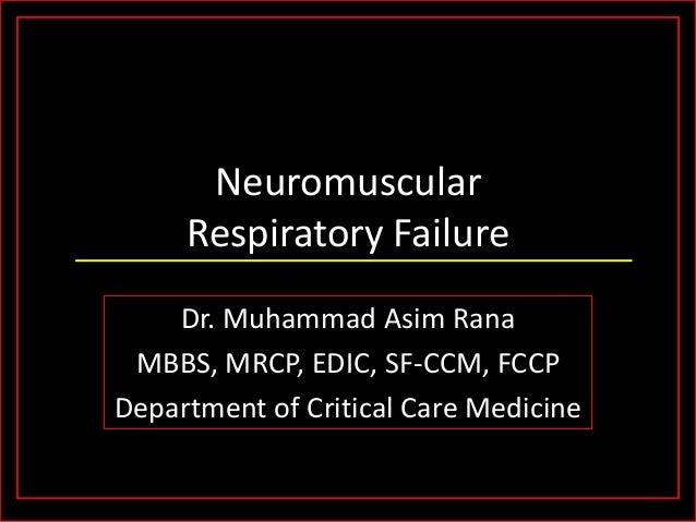 Neuromuscular Respiratory Failure Dr. Muhammad Asim Rana MBBS, MRCP, EDIC, SF-CCM, FCCP Department of Critical Care Medici...