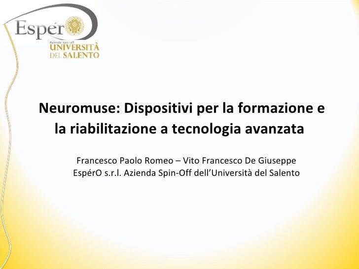 Neuromuse: Dispositivi per la formazione e la riabilitazione a tecnologia avanzata Francesco Paolo Romeo – Vito Francesc...