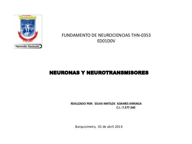 NEURONAS Y NEUROTRANSMISORES REALIZADO POR: SILVIA MATILDE ADAMES ARRIAGA C.I.: 7.377.360 Barquisimeto, 01 de abril 2014 F...