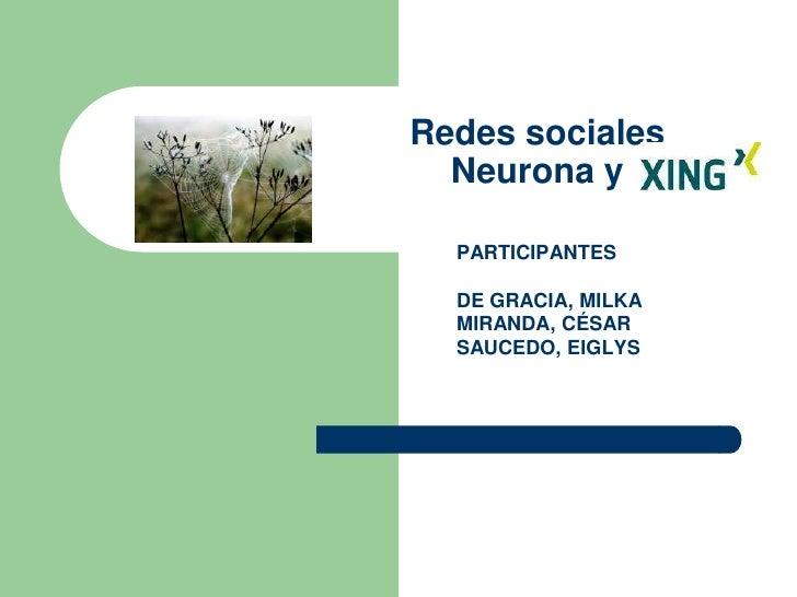 Redes socialesNeurona y<br />PARTICIPANTES<br /><br />DE GRACIA, MILKA<br />MIRANDA, CÉSAR<br />SAUCEDO, EIGLYS<br />