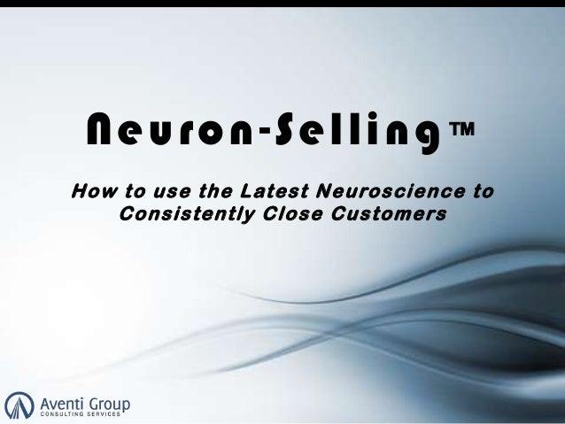 Neuron - Selling ™ H o w t o u s e t h e L atest N e u roscience t o C o nsistently C l o se C u s tomers