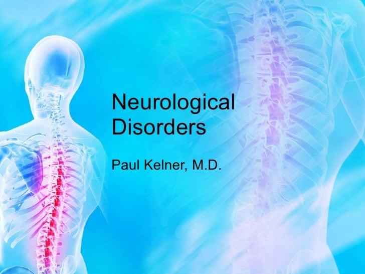 Neurological Disorders Paul Kelner, M.D.
