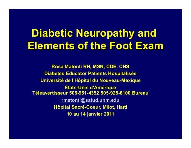 Diabetic Neuropathy and Elements of the Foot Exam Rosa Matonti RN, MSN, CDE, CNS Diabetes Educator Patients Hospitalisés U...
