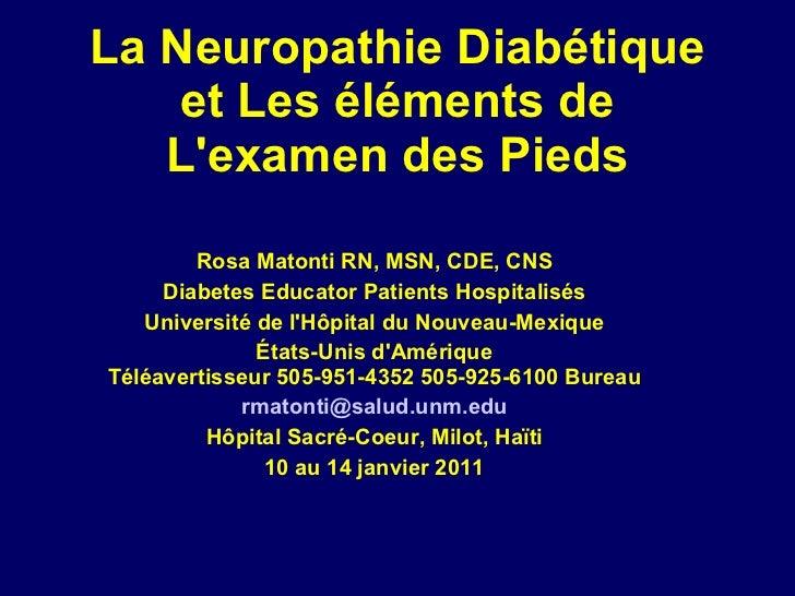 La Neuropathie Diabétique et Les éléments de L'examen des Pieds Rosa Matonti RN, MSN, CDE, CNS Diabetes Educator Patients ...