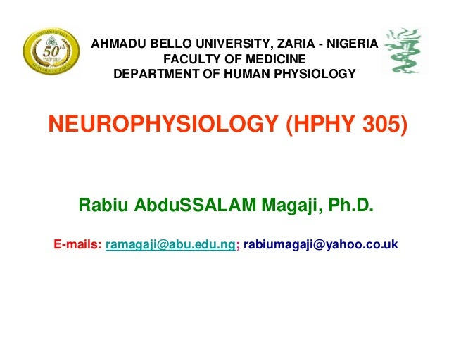 AHMADU BELLO UNIVERSITY, ZARIA - NIGERIA              FACULTY OF MEDICINE       DEPARTMENT OF HUMAN PHYSIOLOGYNEUROPHYSIOL...