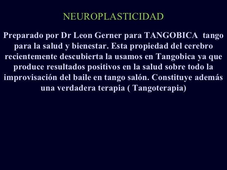 NEUROPLASTICIDADPreparado por Dr Leon Gerner para TANGOBICA tango  para la salud y bienestar. Esta propiedad del cerebrore...