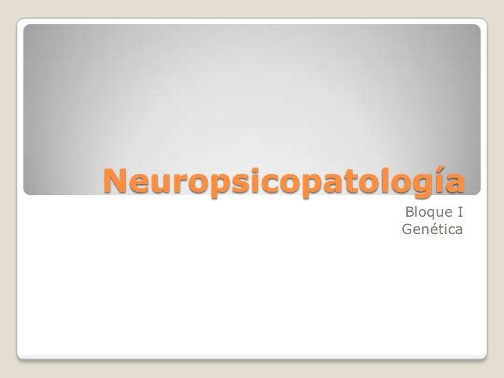 Neuropsicopatología bloque 1 genetica