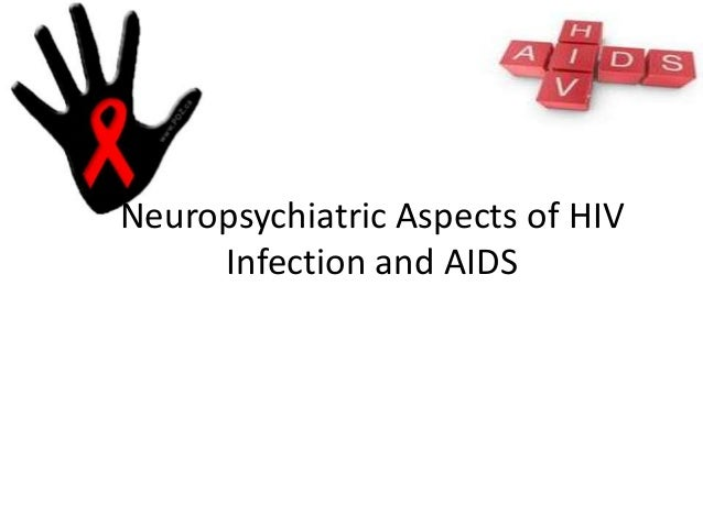 Neuropsychiatric Aspects of HIV     Infection and AIDS