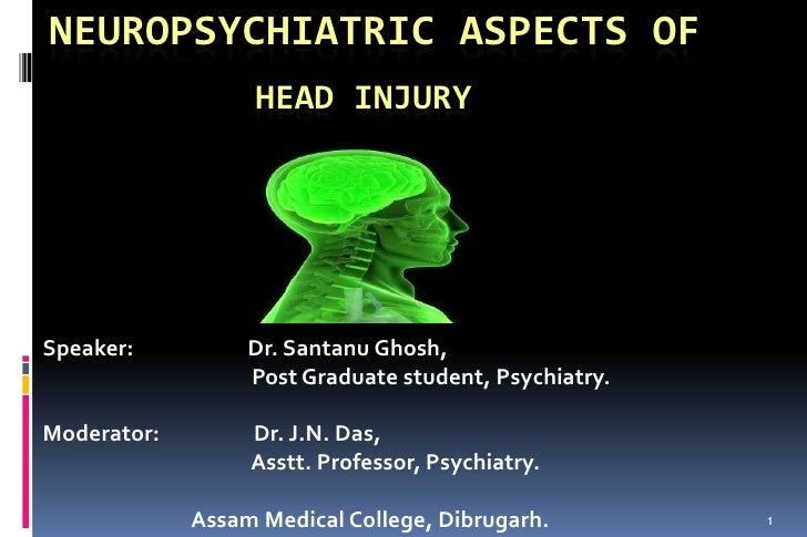 Neuropsychiatric aspects of HEAD INJURY<br />Speaker:                       Dr. Santanu Ghosh,<br />                      ...