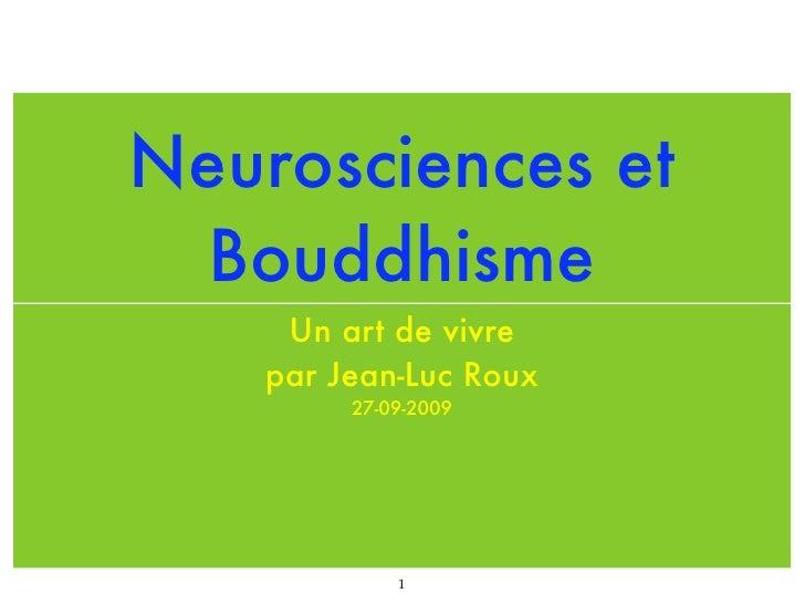 Neurosciences et  Bouddhisme      Un art de vivre     par Jean-Luc Roux          27-09-2009                  1