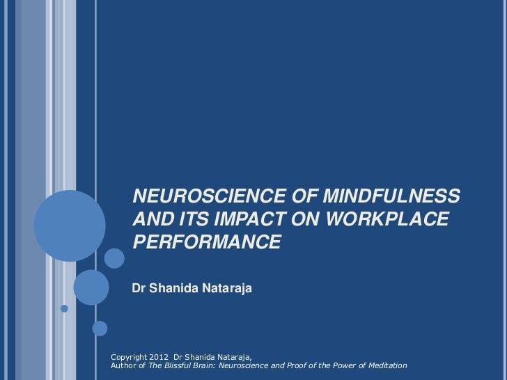 NEUROSCIENCE OF MINDFULNESS     AND ITS IMPACT ON WORKPLACE     PERFORMANCE     Dr Shanida NatarajaCopyright 2012 Dr Shani...