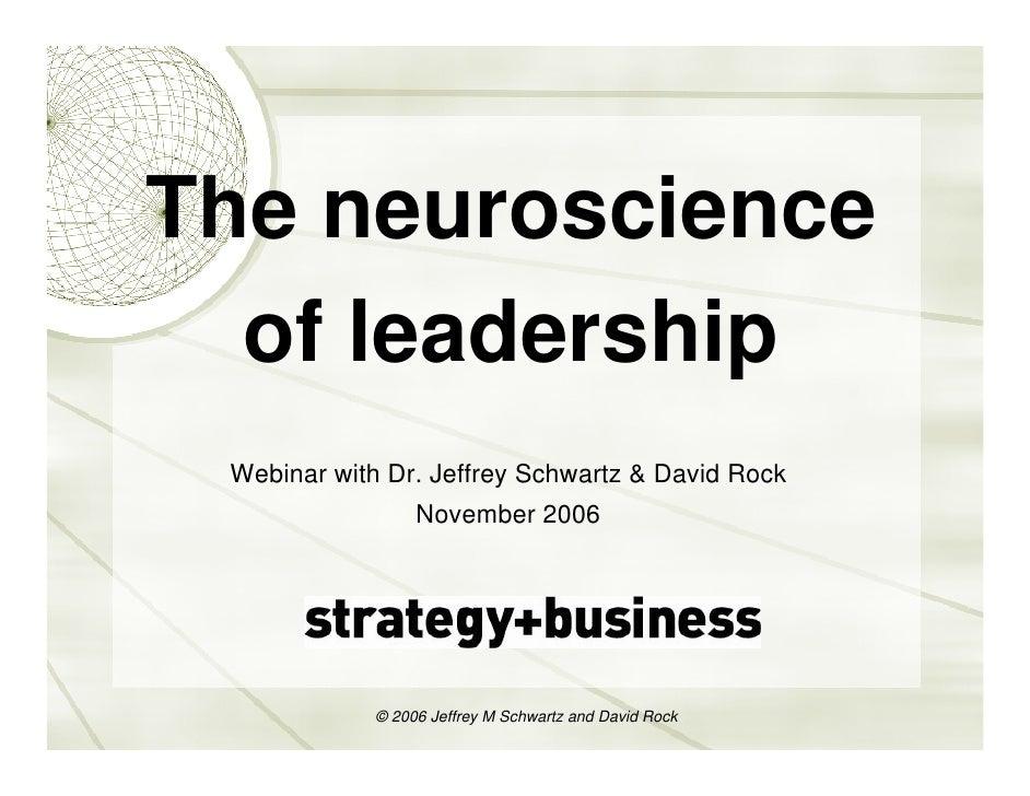 The neuroscience   of leadership  Webinar with Dr. Jeffrey Schwartz & David Rock                   November 2006          ...