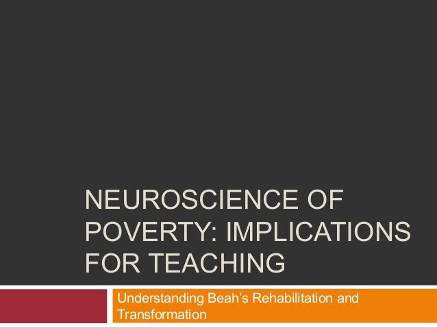 NEUROSCIENCE OF POVERTY: IMPLICATIONS FOR TEACHING Understanding Beah's Rehabilitation and Transformation