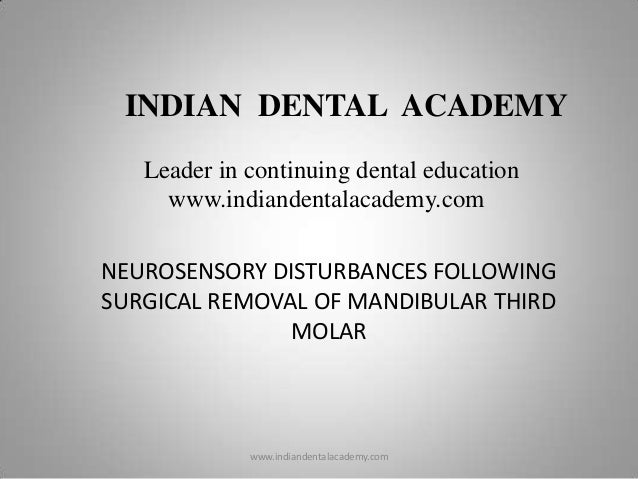 NEUROSENSORY DISTURBANCES FOLLOWING SURGICAL REMOVAL OF MANDIBULAR THIRD MOLAR INDIAN DENTAL ACADEMY Leader in continuing ...