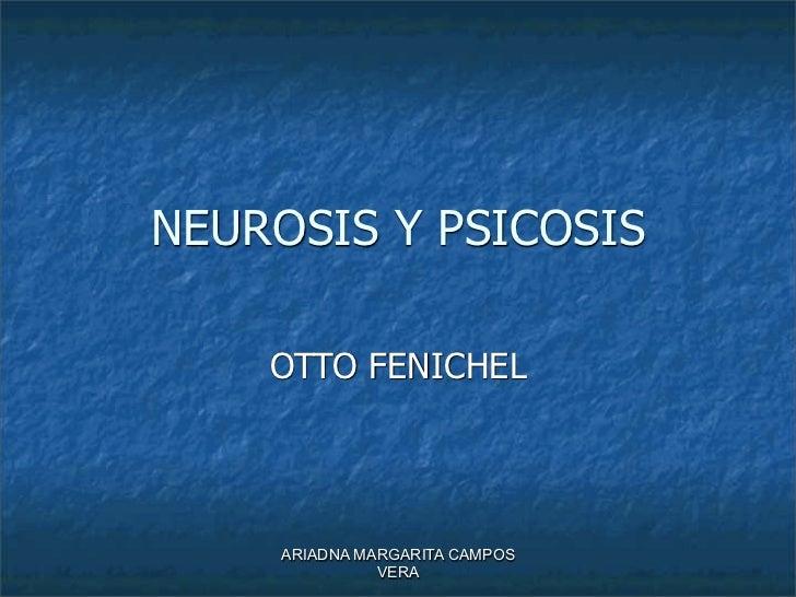 NEUROSIS Y PSICOSIS    OTTO FENICHEL     ARIADNA MARGARITA CAMPOS               VERA
