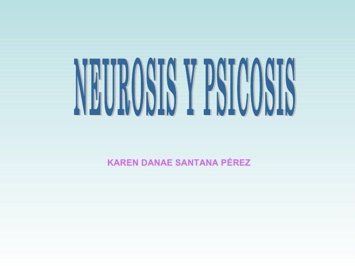 NEUROSIS Y PSICOSIS KAREN DANAE SANTANA PÉREZ