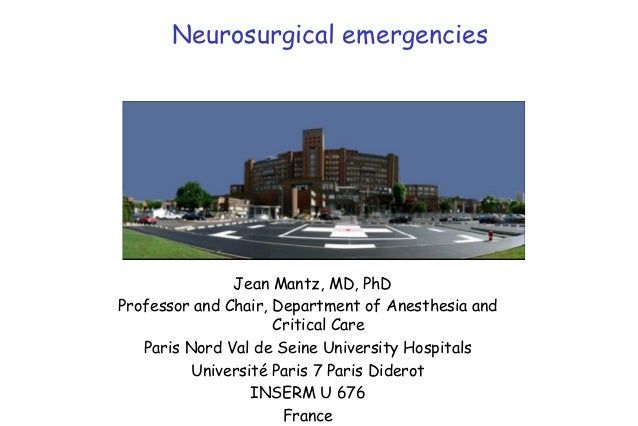 Neurosurgical emergencies               Jean Mantz, MD, PhDProfessor and Chair, Department of Anesthesia and              ...