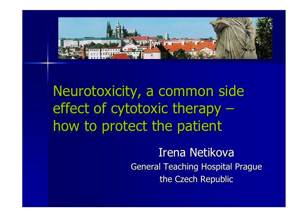 Neurotoxicity, a common side effect of cytotoxic therapy – how to protect the patient                  Irena Netikova     ...