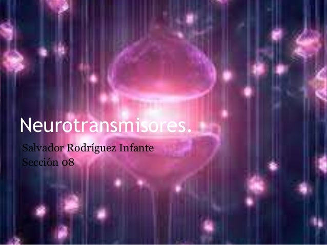 Neurotransmisores. Salvador Rodríguez Infante Sección 08