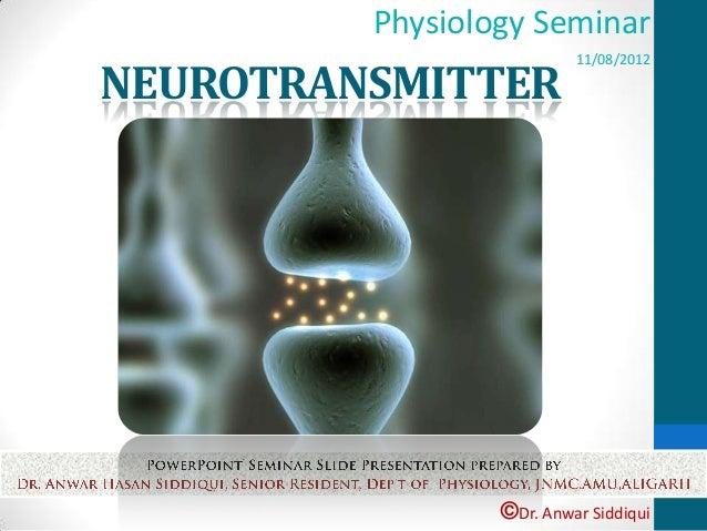 ©Dr. Anwar SiddiquiPhysiology Seminar11/08/2012NEUROTRANSMITTER