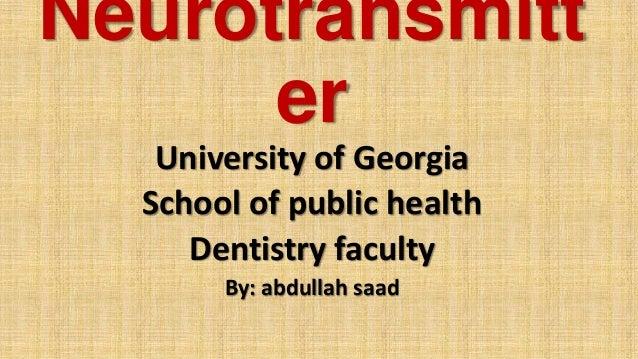 Neurotransmitt er University of Georgia School of public health Dentistry faculty By: abdullah saad