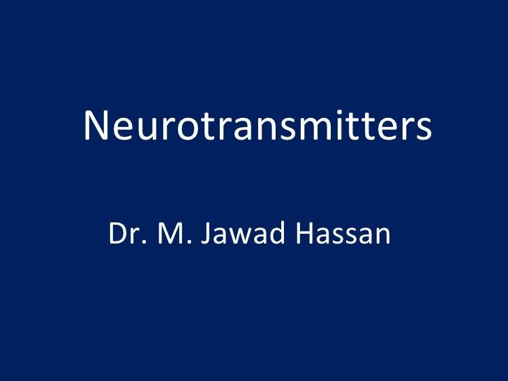 Neurotransmitters Dr. M. Jawad Hassan