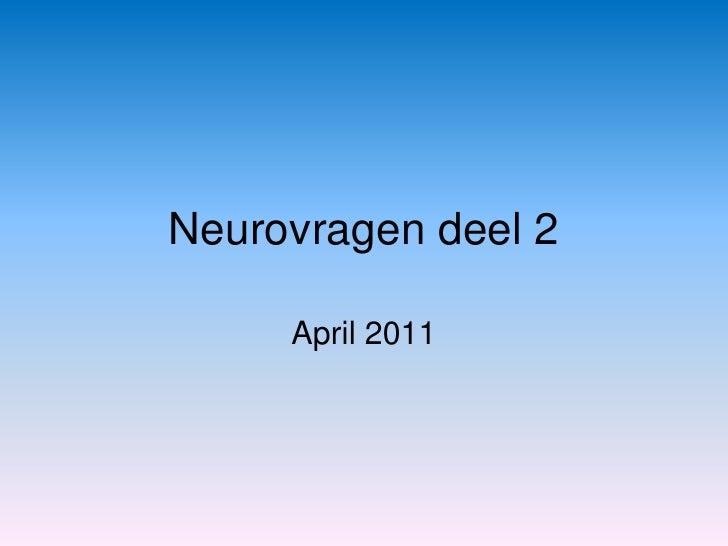 Neurovragen deel 2<br />April 2011<br />