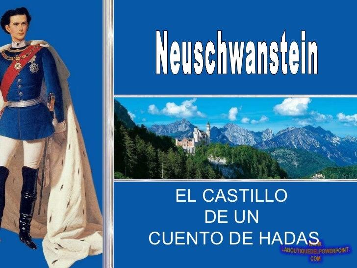 Neuschwanstein EL CASTILLO  DE UN  CUENTO DE HADAS