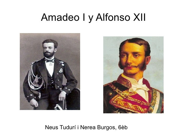 Amadeo I y Alfonso XIINeus Tudurí i Nerea Burgos, 6èb