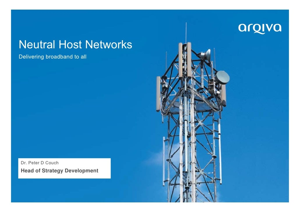Neutral Host Networks Delivering broadband to all     Dr. Peter D Couch Head of Strategy Development