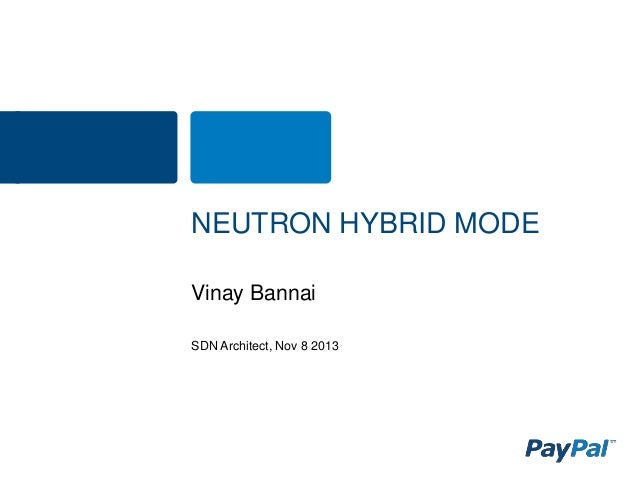 NEUTRON HYBRID MODE Vinay Bannai SDN Architect, Nov 8 2013
