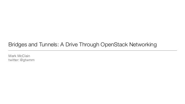 Bridges and Tunnels: A Drive Through OpenStack Networking