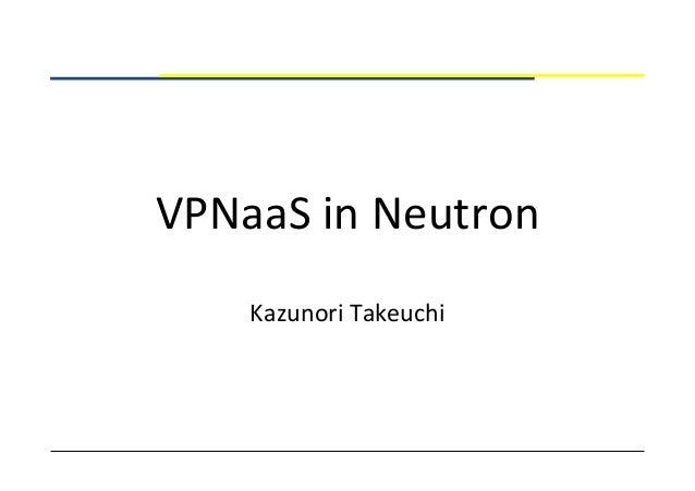 VPNaaS  in  Neutron Kazunori  Takeuchi