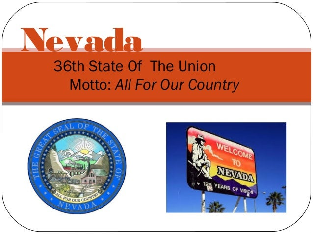 Nevada  36th State Of The Union Motto: All For Our Country