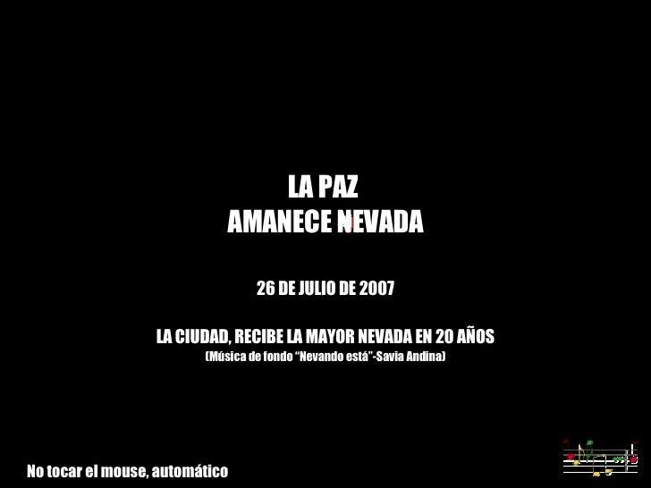 """LA PAZ  AMANECE NEVADA 26 DE JULIO DE 2007 LA CIUDAD, RECIBE LA MAYOR NEVADA EN 20 AÑOS (Música de fondo """"Nevando está""""-Sa..."""