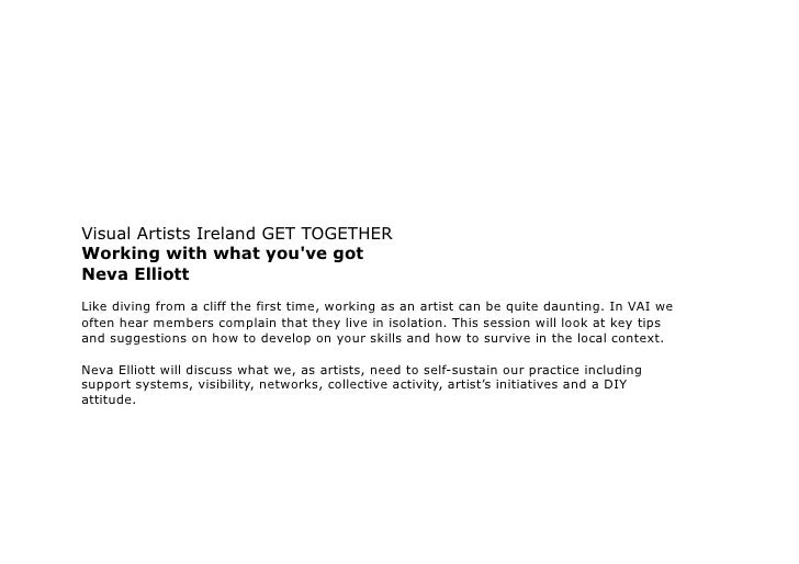 Visual Artists Ireland GET TOGETHERWorking with what youve gotNeva ElliottLike diving from a cliff the first time, working...
