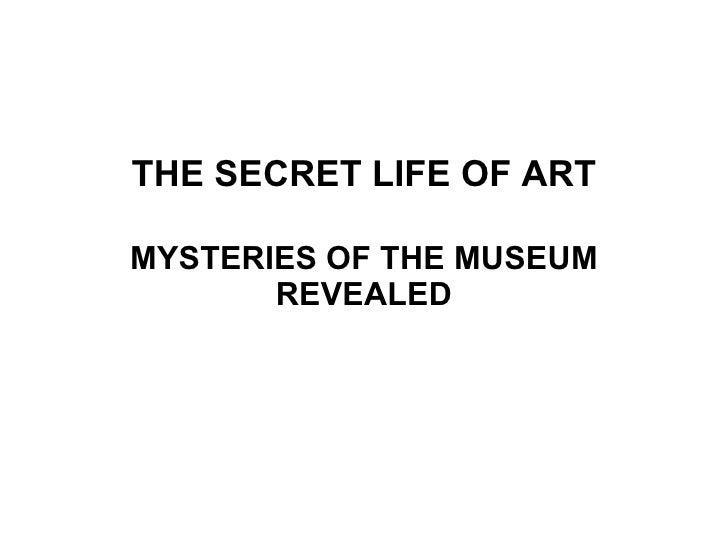 THE SECRET LIFE OF ART MYSTERIES OF THE MUSEUM REVEALED