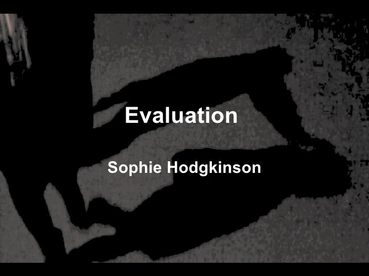 Evaluation  Sophie Hodgkinson