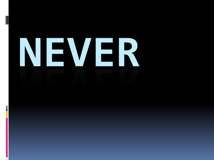 NEVER<br />