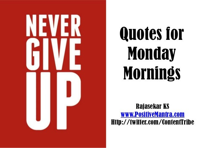 Quotes for    Monday   Mornings         Rajasekar KS    www.PositiveMantra.comHttp://twitter.com/ContentTribe