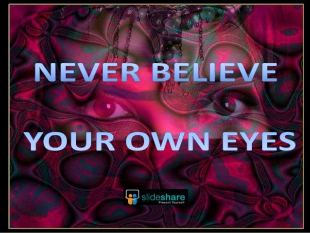 Never Believe Your Own Eyes 09