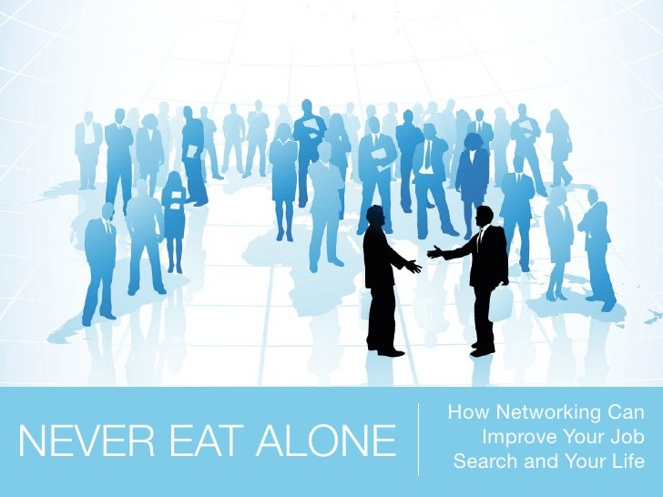 How Networking Can NEVER EAT ALONE     Improve Your Job                   Search and Your Life