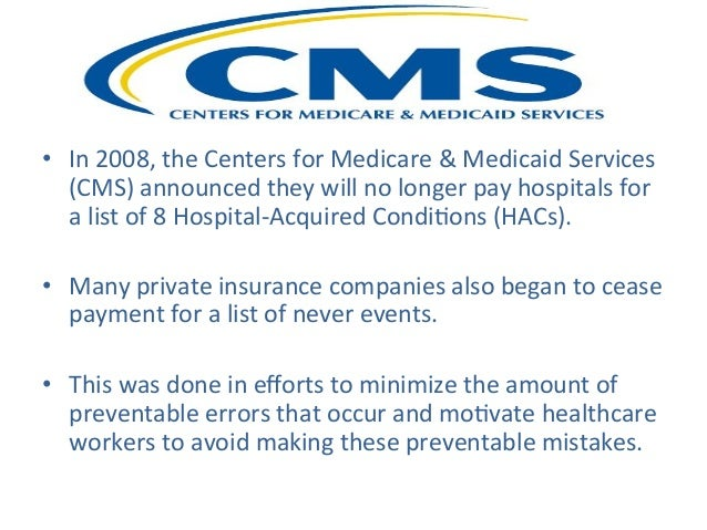 medicare never pay events The conditions were selected from a list of never events or conditions which   in higher payments to the hospital for the patient's care by both medicare and the .