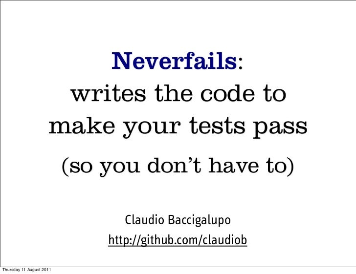 Neverfails:                      writes the code to                     make your tests pass                          (so ...