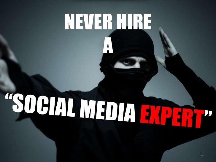 """NEVER HIRE A<br />""""SOCIAL MEDIA EXPERT""""<br />1<br />"""